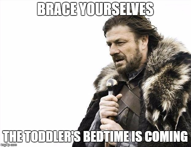 "A meme based on Game of Thrones with the wording: ""Brace yourselves, the toddler's bedtime is coming"""