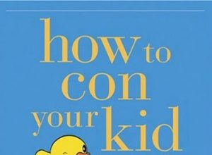 The front cover of How to Con Your Kid.