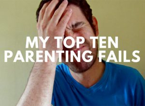 "A man in a facepalm pose with the words ""My top ten parenting fails"" superimposed."