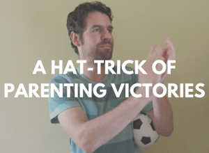 A man holding a toy football with the caption 'A hat-trick of parenting victories' superimposed.