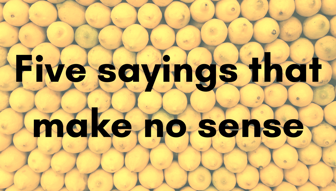"A large number of lemons with the heading ""Five sayings that make no sense"" superimposed."