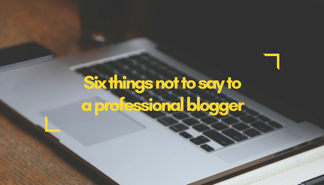 "A laptop computer with the words ""Six things not to say to a professional blogger"" superimposed."