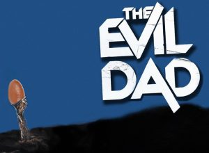 A spoof movie poster with the title 'The Evil Dad'.