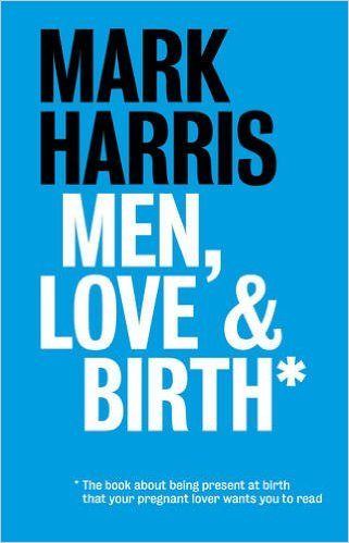 The cover image of Men, Love & Birth by Mark Harris.