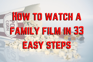 "A box of popcorn with the words ""How to watch a family film in 33 easy steps"" superimposed."