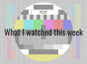 "A TV test card with the words ""What I watched this week"" superimposed."