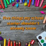"The words ""Five things my school starter shouldn't already know"" on a desktop surrounded by kids' stationery."