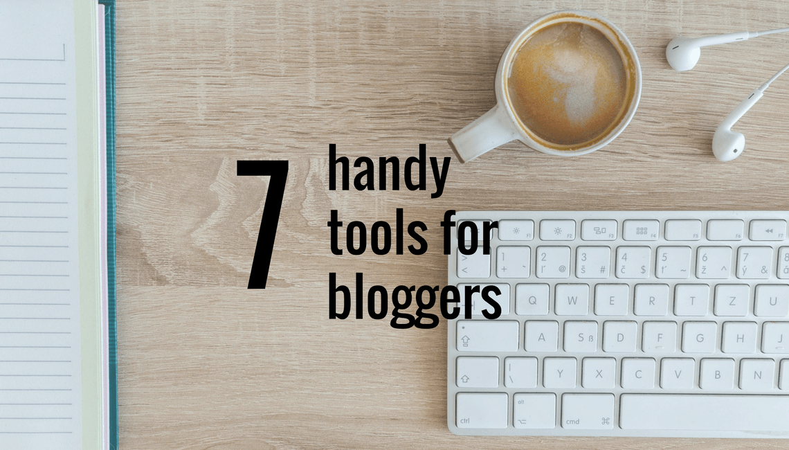"A desktop with the words: ""7 handy tools for bloggers"" superimposed."